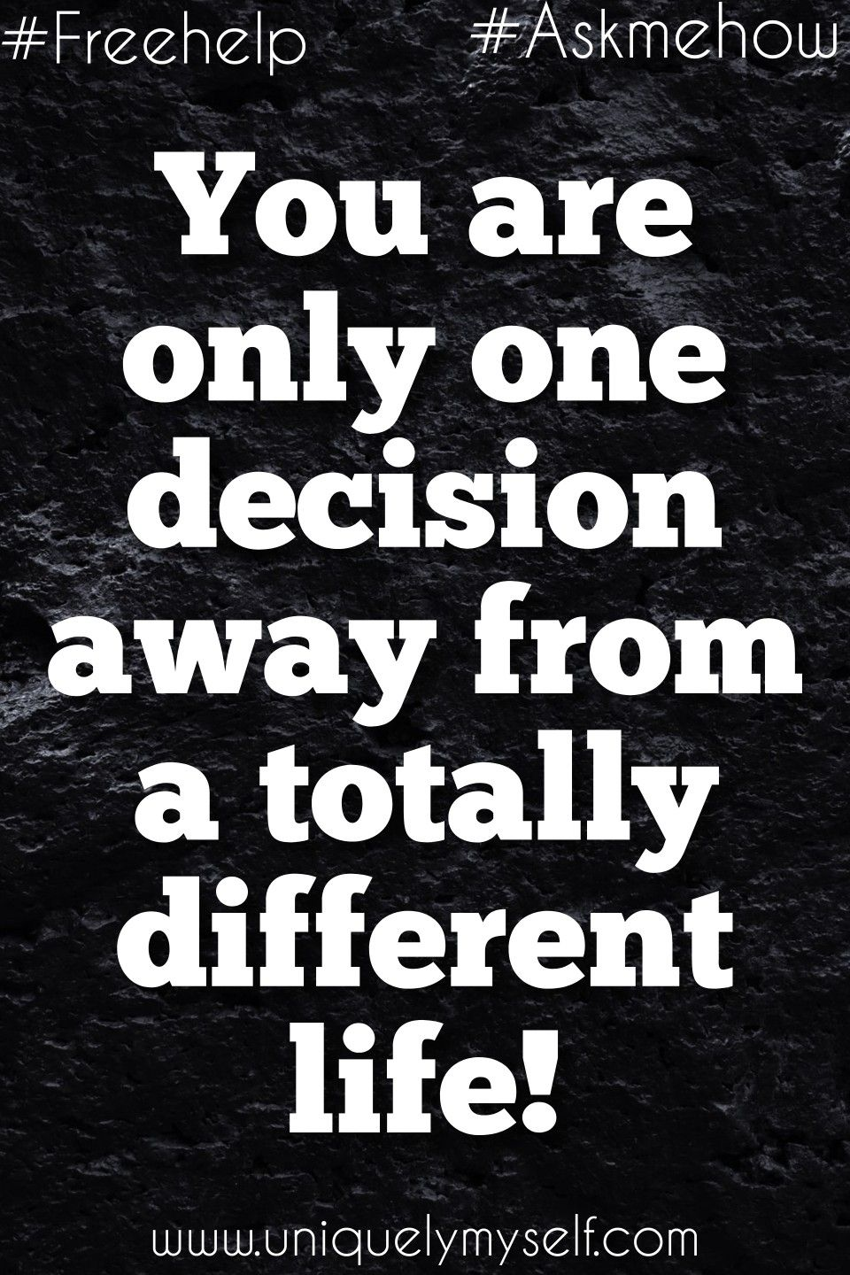 You are only ONE decision away from changing your life forever! Are you following me?   #freehelp   #changeyourlife   #askmehow