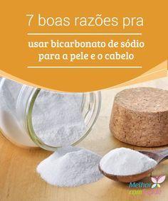 7 Razoes Para Usar Bicarbonato De Sodio Para A Pele E O Cabelo