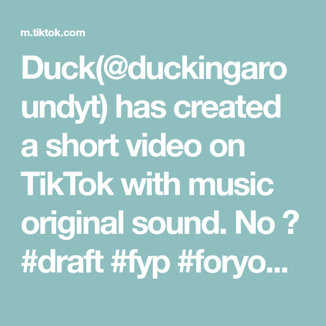Duck Duckingaroundyt Has Created A Short Video On Tiktok With Music Original Sound No Draft Fyp Foryoupage Fypage The Originals Music Sound