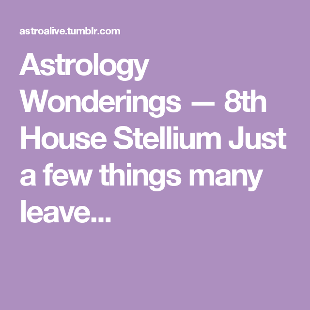 Astrology Wonderings — 8th House Stellium Just a few things