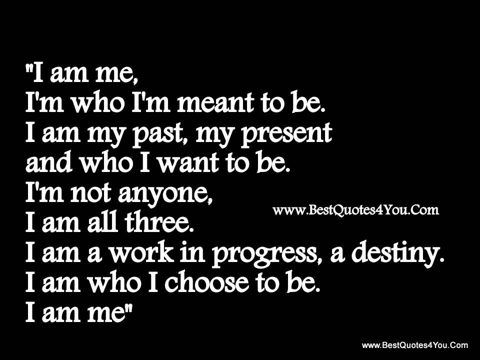 Try Not To Worry Quotes Meant To Be I Am My Past My Present And Who I Want To Be I M Not Worry Quotes I Am Quotes Meaningful Quotes