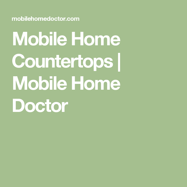 Mobile Home Countertops | Mobile Home Doctor
