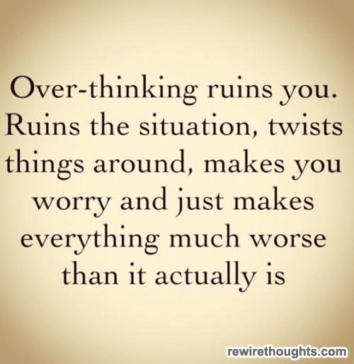 Over-thinking Ruins You