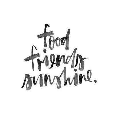 Good Food, Friends, Sunshine
