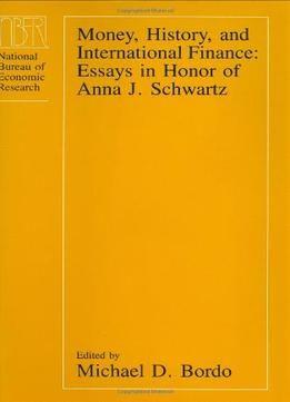 money history and international finance essays in honour of anna money history and international finance essays in honour of anna j schwartz pdf