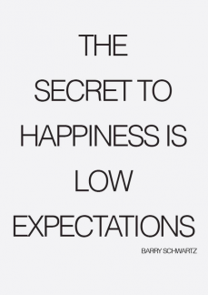 The Secret To Happiness Is Low Expectations Words Quotes Quotable Quotes Words
