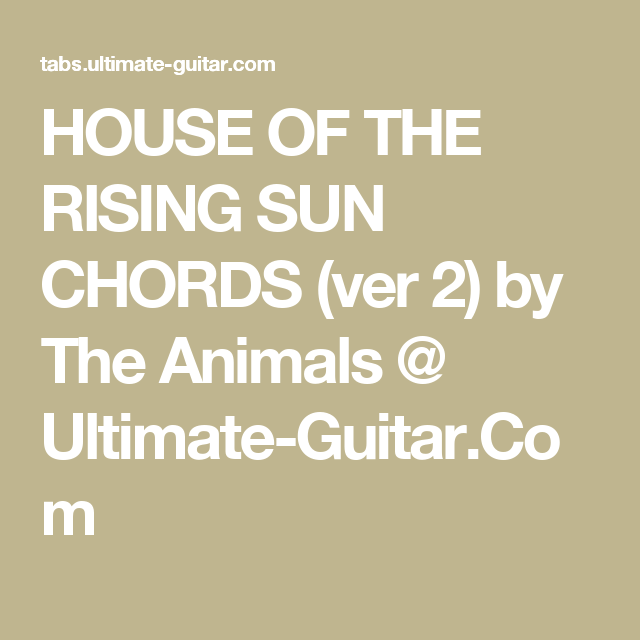 HOUSE OF THE RISING SUN CHORDS (ver 2) by The Animals @ Ultimate ...