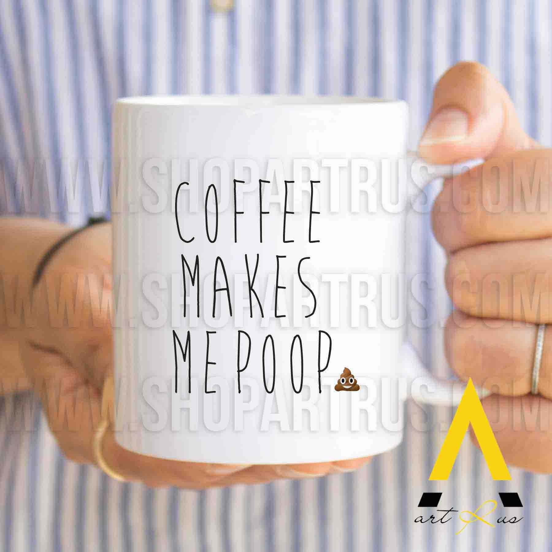 Funny Poop Gift For Christmas Coffee Makes Me Mug Sarcastic Gag Coworker Basket Office Ideas Friend Birthday MU679 By ArtRuss On