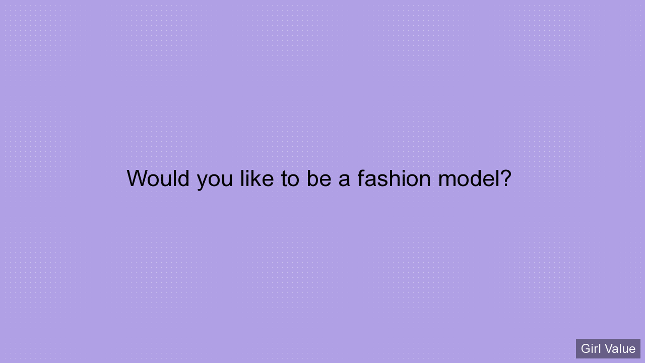 Would you like to be a fashion model?