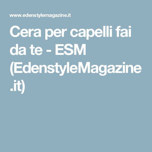 Photo of Cera per capelli fai da te – ESM (EdenstyleMagazine.it)