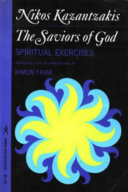 ''The Saviors of God'' by Kazantzakis is one of the most important books I've ever read