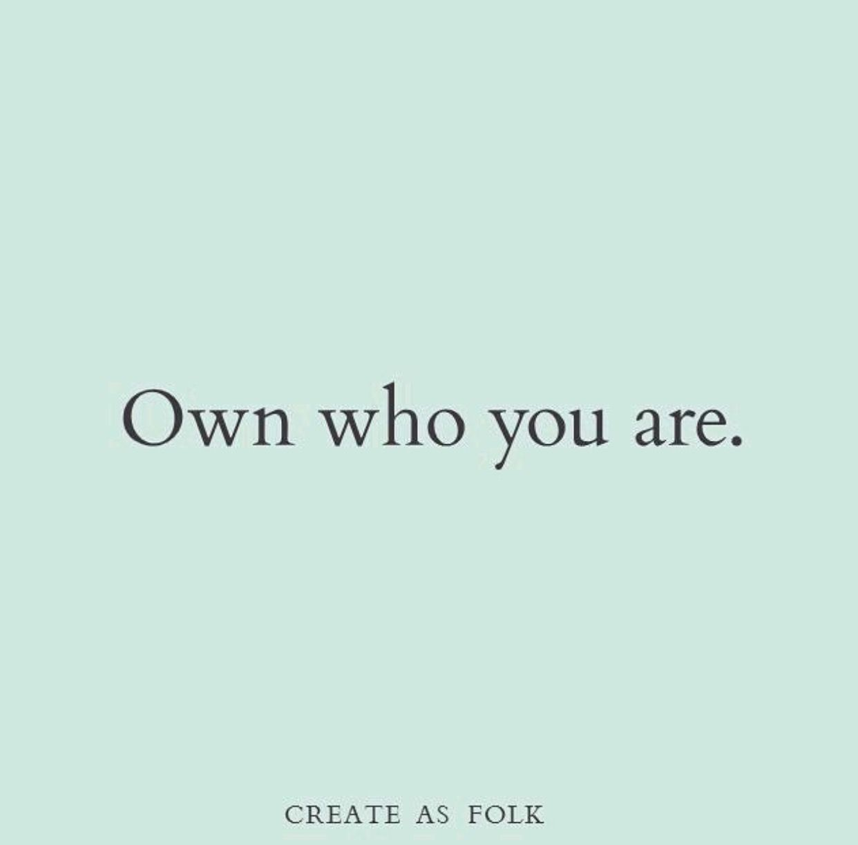 Own who your are.