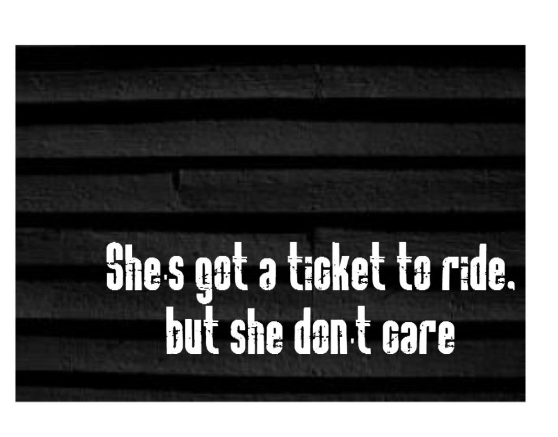 song ticket to ride ticket to ride moonshadow s first song  beatles ticket to ride song lyrics song quotes songs music beatles ticket to ride song lyrics
