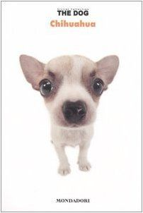 Chihuahua. The dog: 8 di M. Bonetti, http://www.amazon.it/dp/8804535423/ref=cm_sw_r_pi_dp_q8gorb06EGEC9