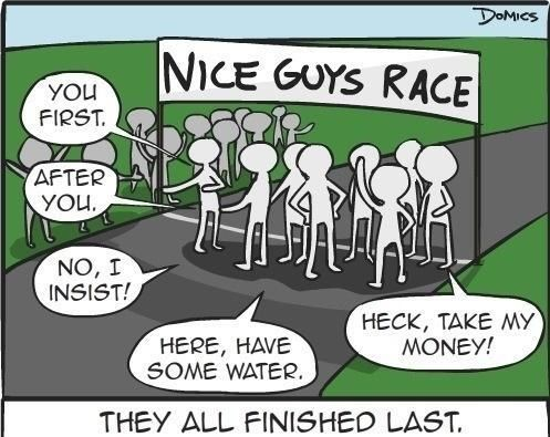 Why nice guys are losers | Nice guys finish last, Funny