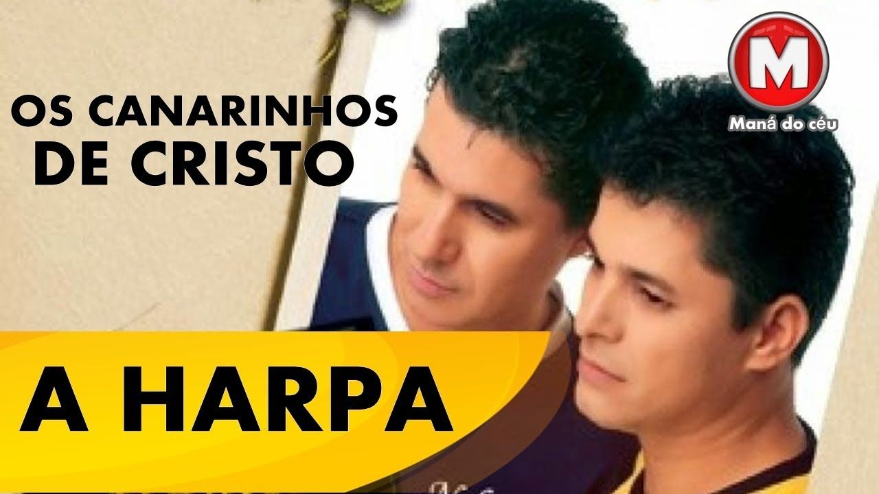 Os Canarinhos De Cristo A Harpa 2017 Com Imagens Musica