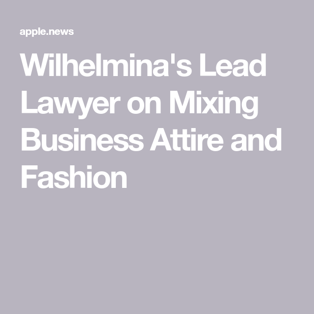 Wilhelmina's Lead Lawyer on Mixing Business Attire and Fashion — Marie Claire #businessattire