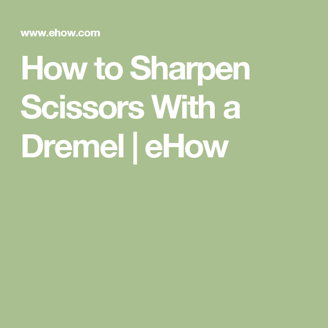 How to Sharpen Scissors With a Dremel | eHow