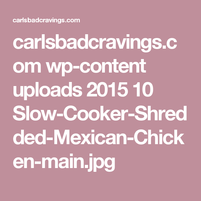 carlsbadcravings.com wp-content uploads 2015 10 Slow-Cooker-Shredded-Mexican-Chicken-main.jpg