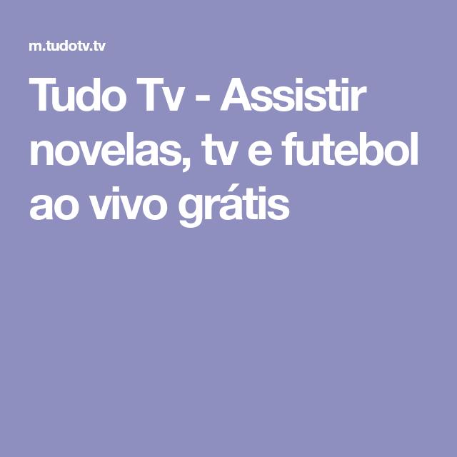 Tudo Tv Assistir Novelas Tv E Futebol Ao Vivo Gratis Futebol Ao Vivo Futebol Ao Vivo Gratis Futebol