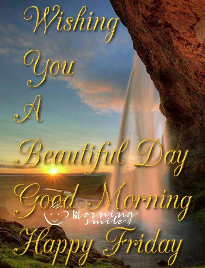 Wishing You A Beautiful Day Good Morning Happy Friday Good Morning Happy Friday Friday Day Go Its Friday Quotes Good Morning Happy Friday Happy Friday Quotes