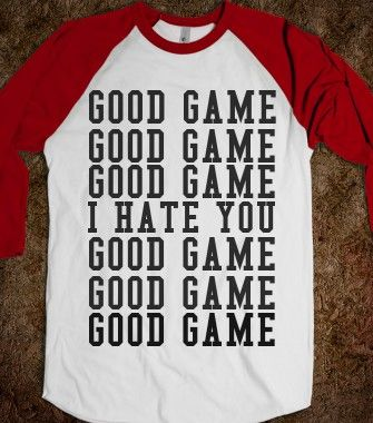 #SoTrue #RealCompetitor    GOOD GAME I HATE YOU - Hipster Apparel - Skreened T-shirts