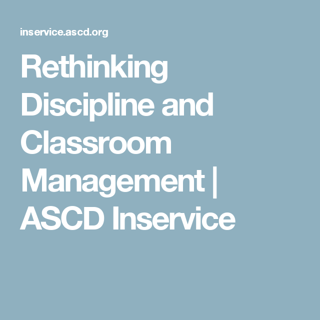 Rethinking Discipline and Classroom Management | ASCD Inservice