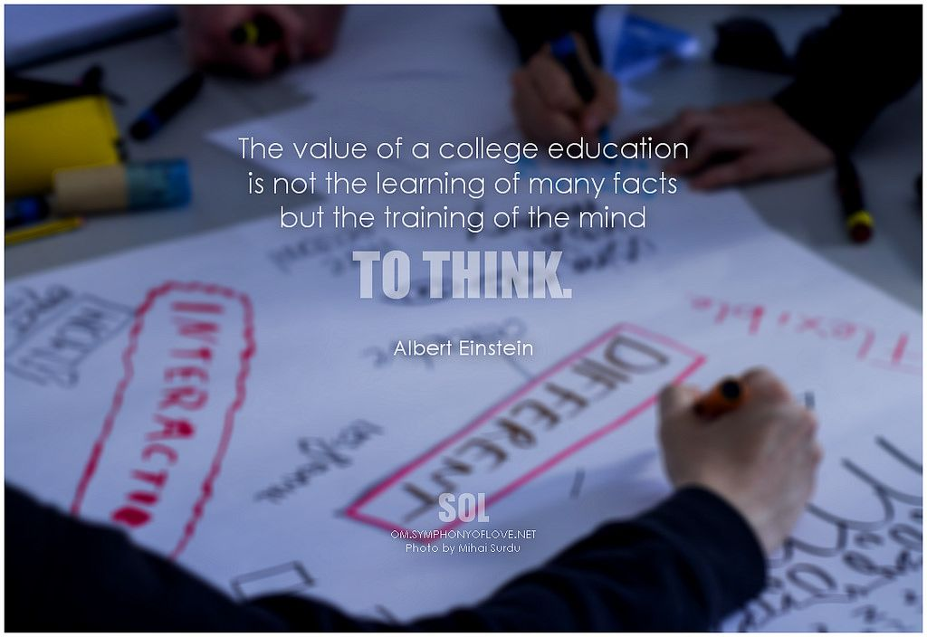 Albert Einstein The Value Of A College Education Is Not The Learning Of  Many Facts But The Training Of The Mind To Think