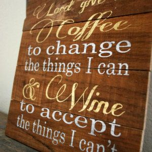 "Reclaimed Rustic Wood Coffee Sign: Lord Give Me Coffee To Change The Things I Can & Wine To Accept The Things I Cannot 10""x12"""