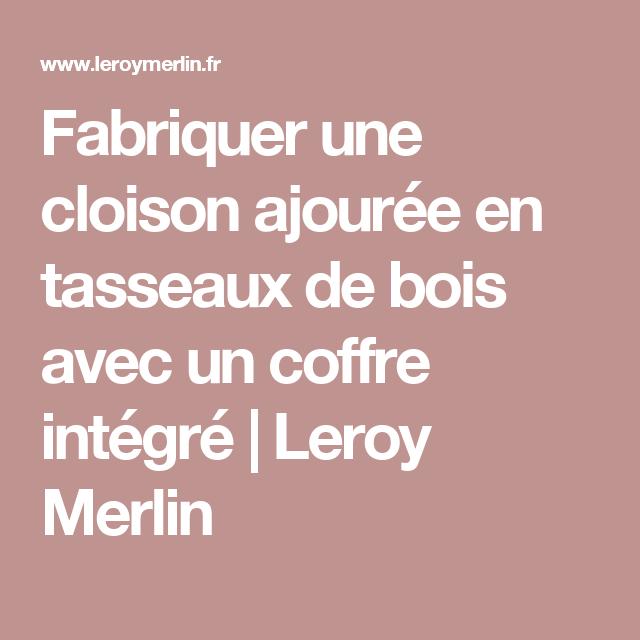 Fabriquer une cloison ajourée en tasseaux de bois avec un coffre intégré | Leroy Merlin