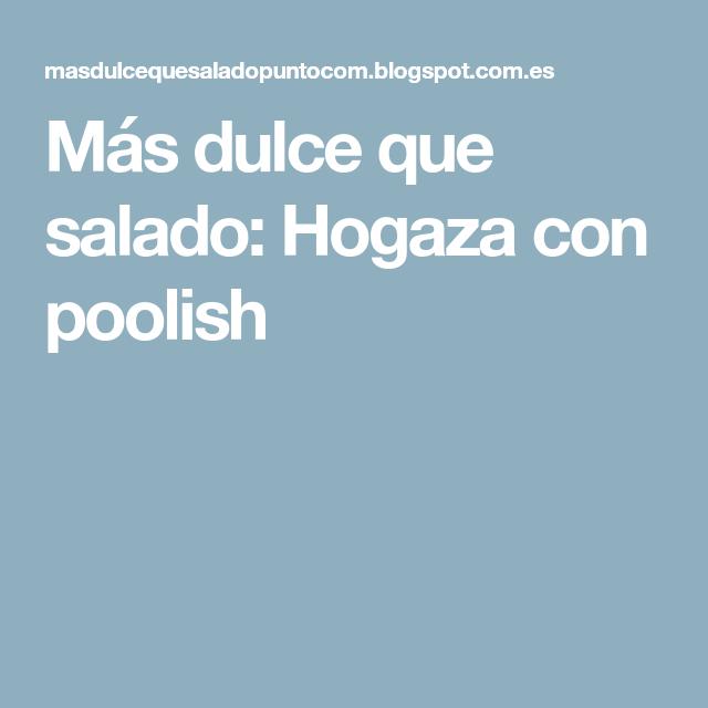 Más dulce que salado: Hogaza con poolish