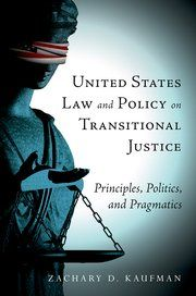 United States law and policy on transitional justice : principles, politics, and pragmatics / Zachary D. Kaufman