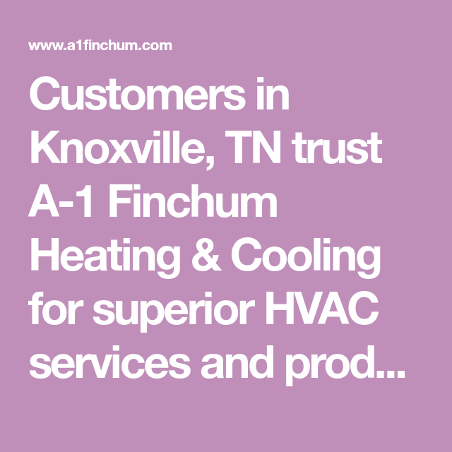Customers In Knoxville Tn Trust A 1 Finchum Heating Cooling For