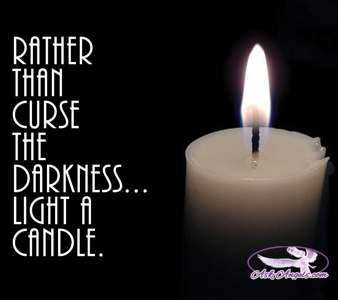 Rather than curse the darkness...light a candle.  #light #candle #askangels