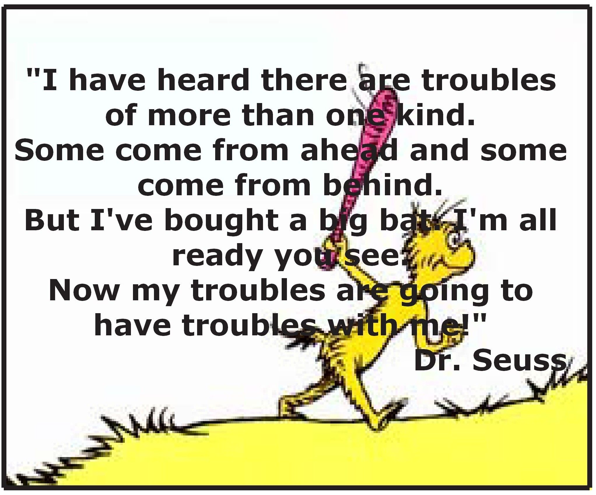 Troubles Are Going To Have Trouble With Me Dr Seuss Quotes