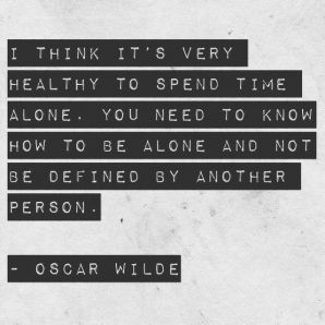 A few words on the Importance of being okay alone