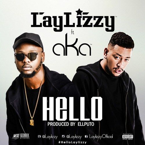 Downlpad Laylizzy Hello ft AKA mp3. Laylizzy linked up with hip-hop artist,