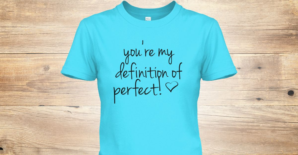 Discover Definition Of Perfect Womenu0027s T Shirt, A Custom Product Made Just  For You