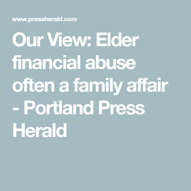 Our View: Elder financial abuse often a family affair - Portland Press Herald