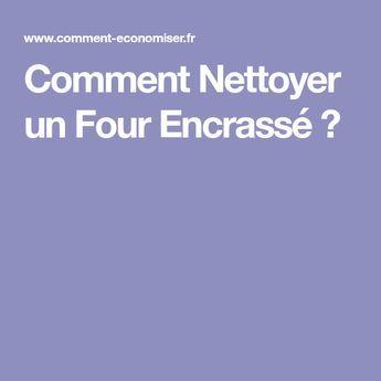 Comment Nettoyer Un Four Encrasse Comment Nettoyer Un Four Comment Nettoyer Nettoyant