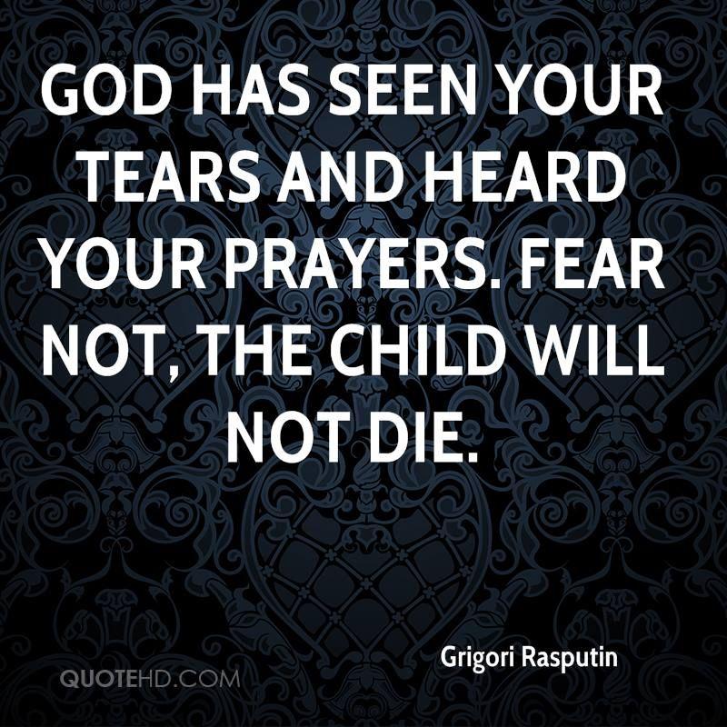 Dit was een van de uitspraken van grigori Raspoetin. Deze quote wil zeggen dat hij het kind zou genezen, en het niet liet sterven.