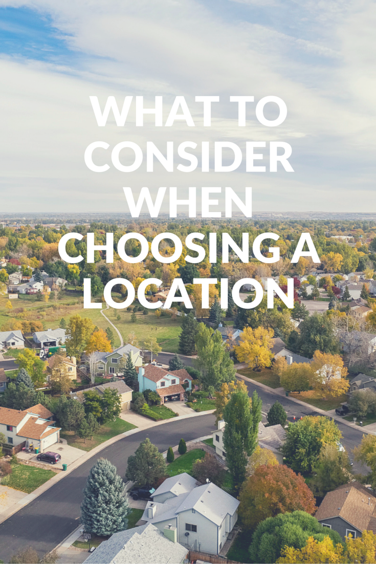 What are some things you should consider when choosing a location?