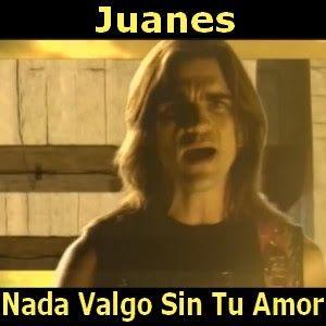 Juanes Nada Valgo Sin Tu Amor Canciones Amor Letras Y Acordes