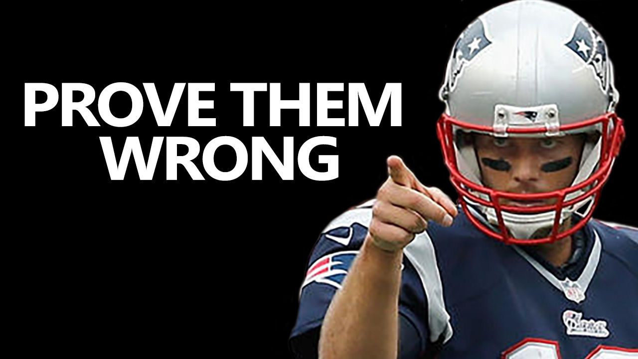 Video Prove Them Wrong 1 Tom Brady For When People Don T Believe In You Motivational Videos Motivational Speeches Cooking Classes For Kids