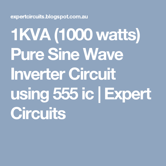 1KVA (1000 watts) Pure Sine Wave Inverter Circuit using 555