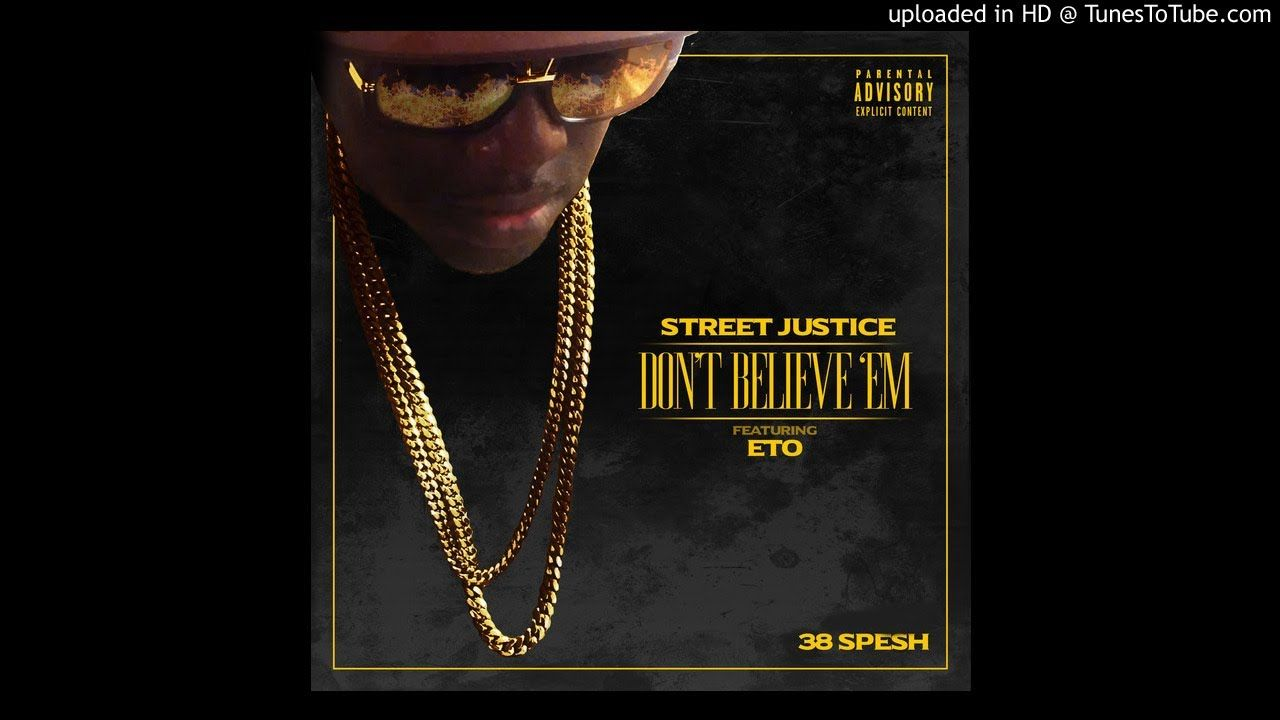 Mp3 Street Justice Don T Believe Em Ft Eto Justice News Songs Believe