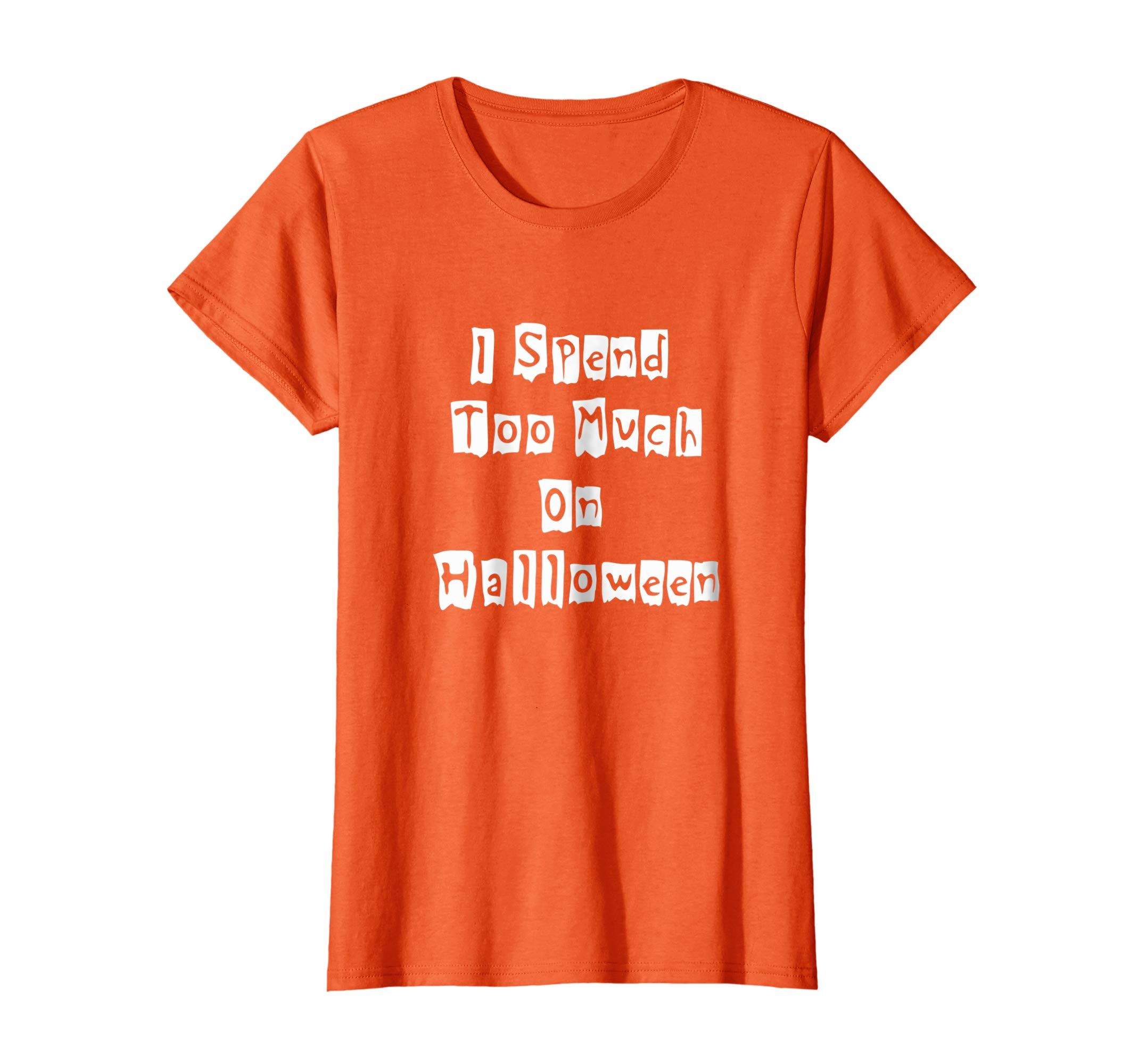 Amazoncom I Spend Too Much On Halloween Funny Shirt Clothing