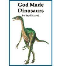 God Made Dinosaurs  by Brad Harrub