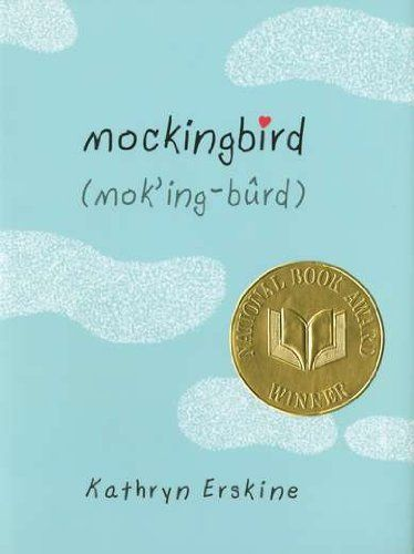 """""""Mockingbird"""" by Kathryn Erskine-- In Caitlin's world, everything is black or white. Things are good or bad. Anything in between is confusing. That's the stuff Caitlin's older brother, Devon, has always explained. But now Devon's dead and Dad is no help at all. Caitlin wants to get over it, but as an eleven-year-old girl with Asperger's, she doesn't know how."""