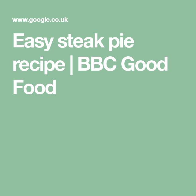 Easy steak pie | Recipe | Bbc good food recipes, Easy ...